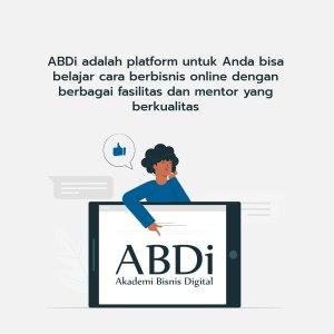 Kesempatan Mendapatkan Solusi Bisnis Online Anda di Akademi Bisnis Digital ABDi